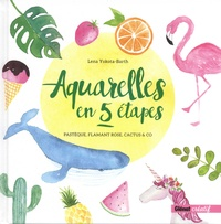 Lena Yokota-Barth - Aquarelles en 5 étapes - Pastèque, flamant rose, cactus & co.