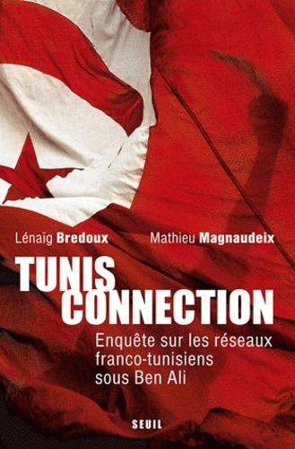 Lenaig Bredoux et Mathieu Magnaudeix - Tunis connection - Enquête sur les réseaux franco-tunisiens sous Ben Ali.