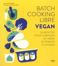 Lene Knudsen - Batch Cooking Libre Vegan - 50 recettes pour composer soi-même sa semaine à l'avance.