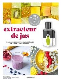 Lene Knudsen - Extracteur de jus - 75 délicieuses recettes pour se régaler de jus, soothies, sorbets.
