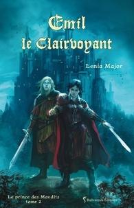 Lenia Major - Le prince des Maudits Tome 2 : Emil le clairvoyant.