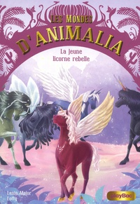 Lenia Major et  Lotty - Les mondes d'Animalia Tome 4 : La jeune licorne rebelle.