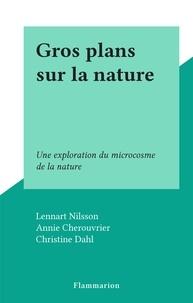 Lennart Nilsson et Annie Cherouvrier - Gros plans sur la nature - Une exploration du microcosme de la nature.