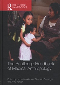 Lenore Manderson et Elizabeth Cartwright - The Routledge Handbook of Medical Anthropology.