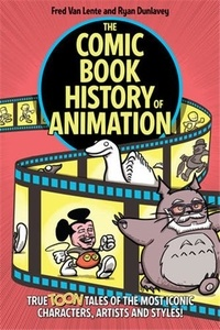 Lente fred Van - The Comic Book History of Animation: True Toon Tales of the Most Iconic Characters,Artists and Style.