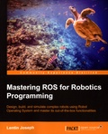 Lentin Joseph - Mastering ROS for Robotics Programming.