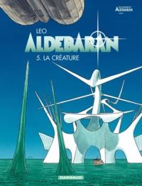 Léo - Aldébaran Tome 5 : La créature.