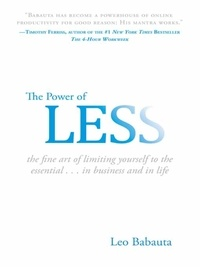 Leo Babauta - The Power of Less - The Fine Art of Limiting Yourself to the Essential...in Business and in Life.