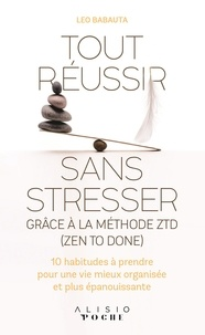 Tout réussir sans stresser grâce à la méthode ZTD (Zen To Done)- 10 habitudes à prendre pour une vie mieux organisée et plus épanouissante - Leo Babauta |