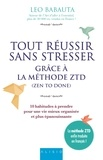 Leo Babauta - Tout réussir sans stresser grâce à la méthode ZTD (zen to done) - 10 habitudes à prendre pour une vie mieux organisée et plus épanouissante.