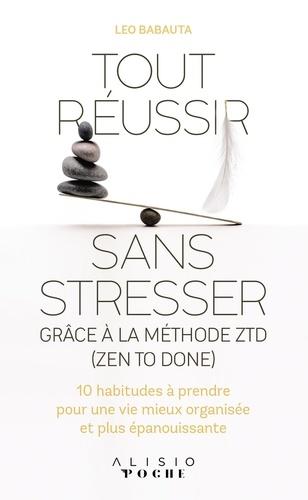 Tout réussir sans stresser grâce à la méthode ZTD (Zen To Done). 10 habitudes à prendre pour une vie mieux organisée et plus épanouissante