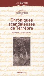 Léo Barthe - Le cycle des Contrées Tome 4 : Chroniques scandaleuses de Terrèbre.