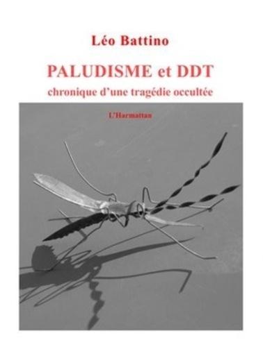 Léo Battino - Paludisme et DDT - Chronique d'une tragédie occultée.