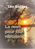 Léo Bordes - La mort pour tout horizon.