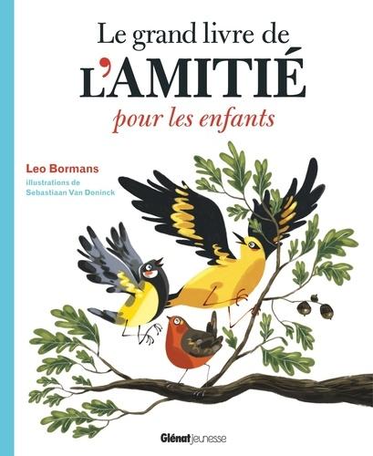 Leo Bormans et Sebastiaan Van Doninck - Le grand livre de l'amitié pour les enfants - Dix histoires d'amitié touchantes.