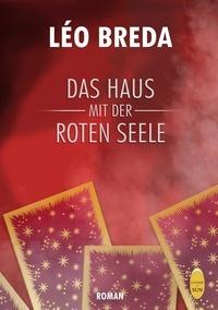 Léo Breda - Das haus mit der roten seele.