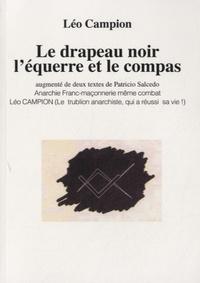 Léo Campion - Le drapeau noir, l'équerre et le compas.