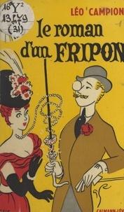 Léo Campion - Le roman d'un fripon.
