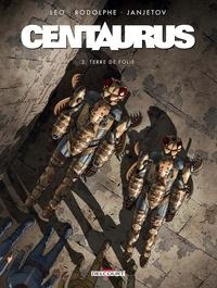 Léo et  Rodolphe - Centaurus Tome 3 : Terre de folie.