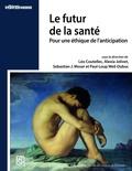 Léo Coutellec et Alexia Jolivet - Le futur de la santé - Pour une éthique de l'anticipation.