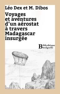 Léo Dex et M. Dibos - Voyage et aventures d'un aérostat à travers Madagascar insurgée.