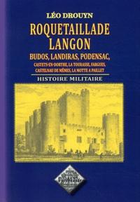 Léo Drouyn - Roquetaillade, Langon, La Tourasse, Castets-en-Dorthe, Castelnau-de-Mesmes, Fargues, Budos, Landiras, Podensac, La Motte à Paillet - Histoire militaire.