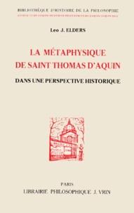 Léo Elders - LA METAPHYSIQUE DE SAINT THOMAS D'AQUIN. - Dans une perspective historique.