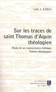 Léo Elders - Sur les traces de Saint Thomas d'Aquin théologien - Etudes de ses commentaires bibliques, Thèmes théologiques.