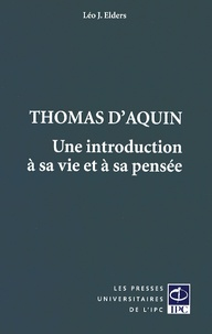 Léo Elders - Thomas d'Aquin - Une introduction à sa vie et à sa pensée.