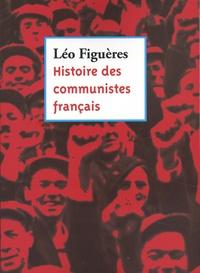 Léo Figuères - Histoire des communistes français - Essai (textes inédits 1996-2011).