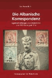 Leo Freundlich: Die Albanische Korrespondenz - Agenturmeldungen aus Krisenzeiten (Juni 1913 bis August 1914).
