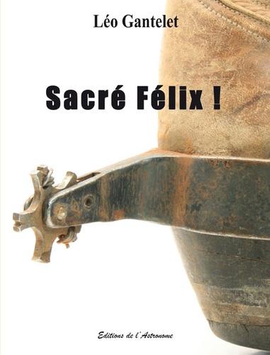 Léo Gantelet - Sacré Félix !.