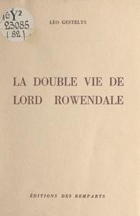 Léo Gestelys - La double vie de Lord Rowendale.