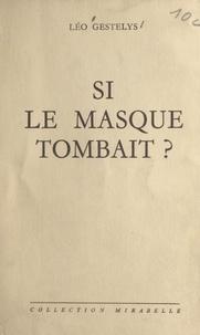 Léo Gestelys - Si le masque tombait ?.