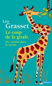 Léo Grasset - Le coup de la girafe - Des savants dans la savane.