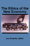 Leo Groarke - The Ethics of the New Economy - Restructuring and Beyond.