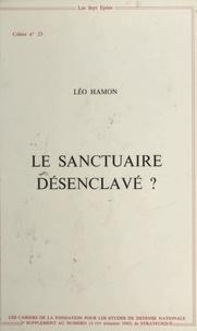 Léo Hamon - Le sanctuaire désenclavé ? Proposition pour une stratégie française dans une conjoncture internationale donnée.