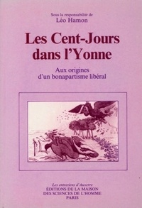 Léo Hamon - Les cent jours dans l'Yonne - Aux origines d'un bonapartisme libéral.