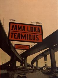 Léo Henry et Jacques Mucchielli - Yama Loka Terminus - Dernières nouvelles de Yirminadingrad.