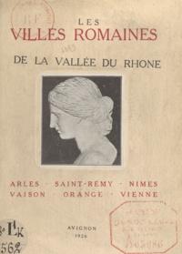Léo Imbert et Joseph Sautel - Les villes romaines de la vallée du Rhône - Arles, Saint-Rémy, Nîmes, Vaison, Orange, Vienne.