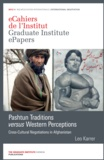 Leo Karrer - Pashtun Traditions versus Western Perceptions - Cross-Cultural Negotiations in Afghanistan.