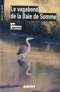 Léo Lapointe - Le vagabond de la baie de somme.