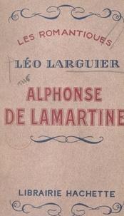 Léo Larguier et Emile Henriot - Alphonse de Lamartine.