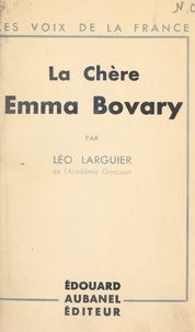 Léo Larguier - La chère Emma Bovary.