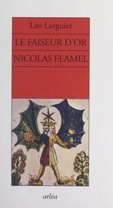 Léo Larguier - Le faiseur d'or, Nicolas Flamel.