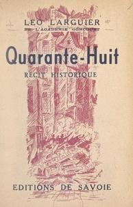 Léo Larguier - Quarante-huit - Récit historique.