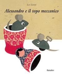 Leo Lionni - Alessandro e il topo meccanico.