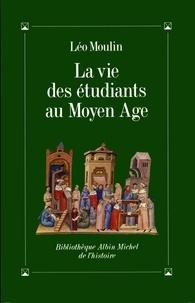 Léo Moulin - La Vie des étudiants au Moyen Age.