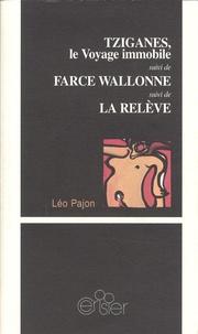 Léo Pajon - Tziganes, le Voyage immobile suivi de Farce wallonne et de La Relève.