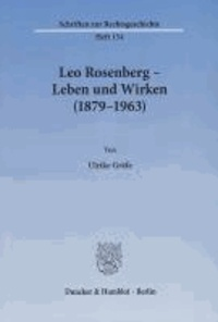 Leo Rosenberg - Leben und Wirken (1879 - 1963)..